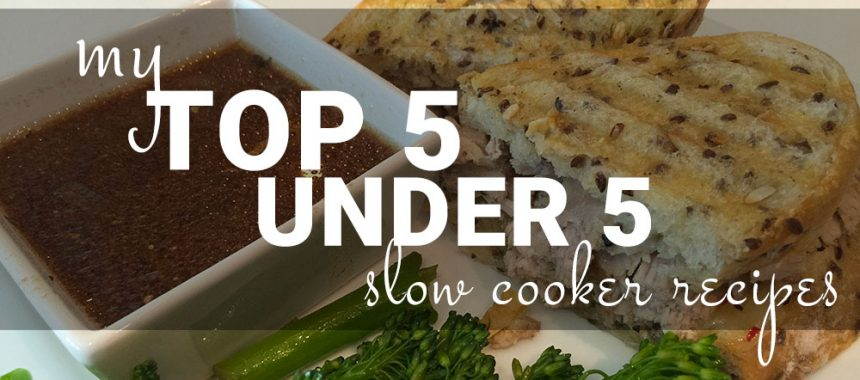 My Top 5-Under-5 Slow Cooker Meals
